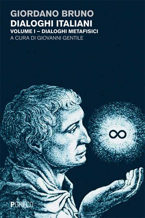 Dialoghi italiani. Volume I - Dialoghi metafisici